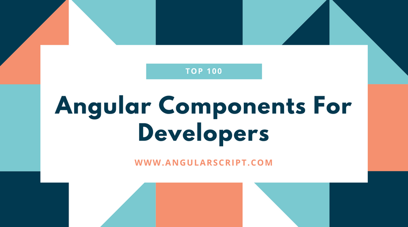 Top 100 Angular Components, Directives And Plugins Of 2017